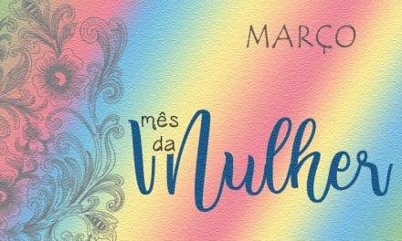 Março, mês da Mulher